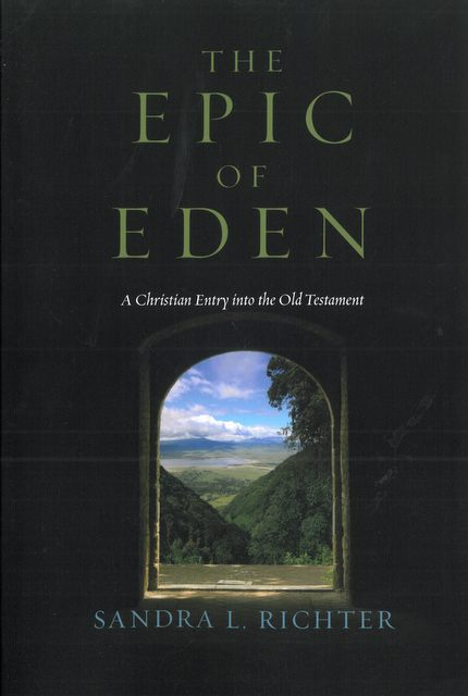 The Epic Of Eden A Christian Entry Into Old Testament